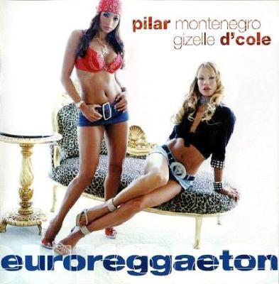 Pilar Montenegro ft. Gizelle D'Cole - Euroreggaeton (2004)