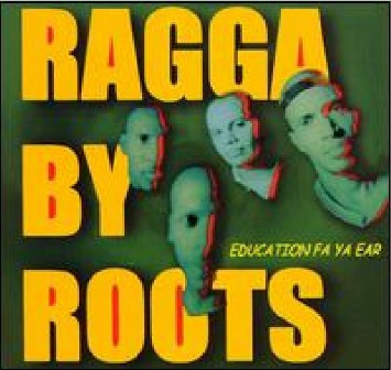 Ragga By Roots - Education Fa Ya Ear (1998)