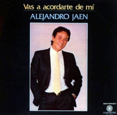 Alejandro Jaen - Vas A Acordarte De Mi (1985)