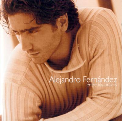 Alejandro Fernández - Entre Tus Brazos (2000)